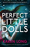 Perfect Little Dolls: A totally gripping and fast-paced crime thriller (Detective Eleanor Raven Book 2)