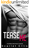 Tease Me: A brothers best friend romance (Family Ties Series - Book 1)