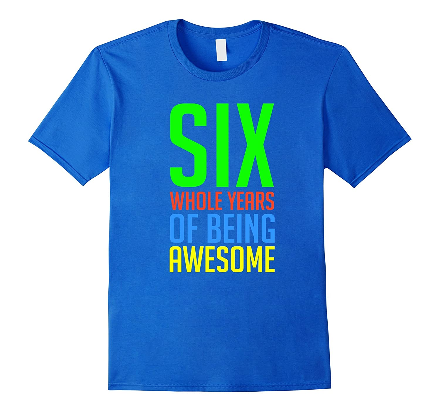 Six Whole Years of Being Awesome 6th Birthday Shirt Boy-RT