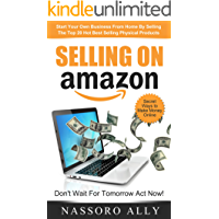 Selling On Amazon: Start Your Own Business From Home By Selling The Top 20 Hot Best Selling Physical Products: Secret…