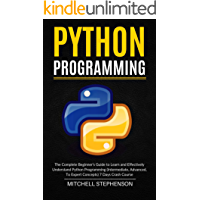 Python Programming: The Complete Beginner's Guide to Learn and Effectively Understand Python Programming (Intermediate, Advanced, To Expert Concepts) 7 Days Crash Course (English Edition)