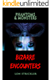 Phantoms & Monsters: Bizarre Encounters
