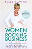 Women Rocking Business: The Ultimate Step-by-Step Guidebook to Create a Thriving Life Doing Work You Love