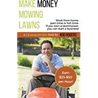 Make Money Mowing Lawns: Work from home, part-time or full-time. If you own a lawnmower, you can start a business!