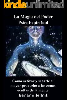 La Magia del Poder PsicoEspiritual Como activar y sacarle el mayor provecho a las zonas ocultas