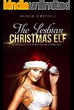 The Lesbian Christmas Elf: Lesbian Erotica & Lesbian Romance