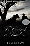 To Catch a Shadow (Shadows Book 3)