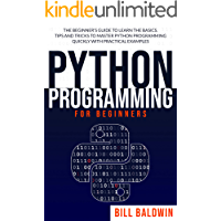 PYTHON PROGRAMMING FOR BEGINNERS: The beginner's guide to learn the basics. Tips and tricks to master python programming…