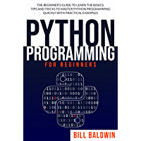 PYTHON PROGRAMMING FOR BEGINNERS: The beginner's guide to learn the basics. Tips and tricks to master python programming quickly with practical examples (English Edition)