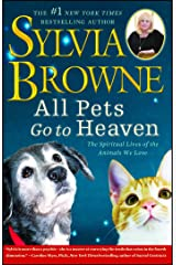 All Pets Go To Heaven: The Spiritual Lives of the Animals We Love Kindle Edition