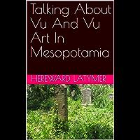 Talking About Vu And Vu Art In Mesopotamia
