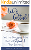 Let's Collab!: Find the Blogging Tribe that will Skyrocket Your Business
