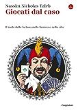 Giocati dal caso: Il ruolo della fortuna nella finanza e nella vita (Saggi. Tascabili)