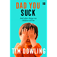 Dad You Suck: And other things my children tell me