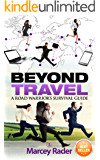 Beyond Travel: A Road Warrior's Survival Guide to Travel Healthy and Productive