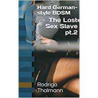 The Lost Sex Slave pt.2: Hard German-style BDSM (English Edition)