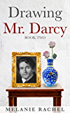 Drawing Mr. Darcy: A Faithful Portrait (Book Two)