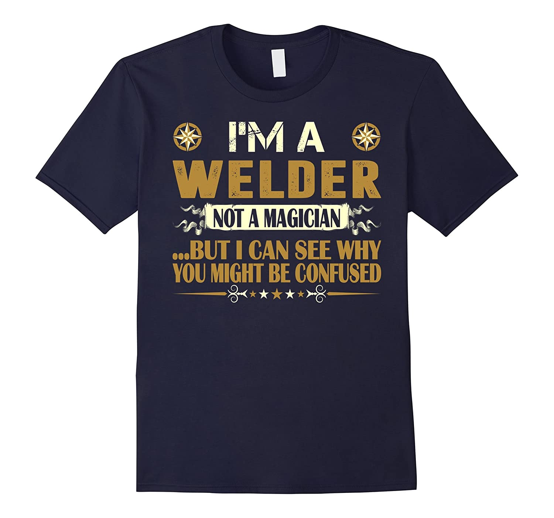I Am A Welder Not A Magician Profession Tshirt-ANZ