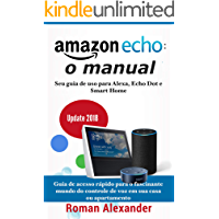 Amazon Echo: o manual: Seu guia de uso para Alexa, Echo Dot e Smart Home (Smart Home System Livro 1)