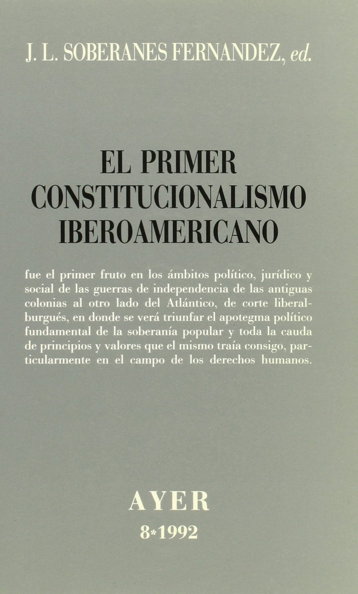 El primer constitucionalismo iberoamericano (Ayer) (Spanish Edition): José Luis Soberanes Fernández: 9788487827082: Amazon.com: Books