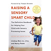 Raising a Sensory Smart Child: The Definitive Handbook for Helping Your Child with Sensory Processing Issues, Revised…