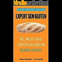 Expert Sem Glúten: Pães, Massas e Bolos 108% Especializados em Paladares Exigentes (Receitas Sem Glúten e Lactose Livro 3)