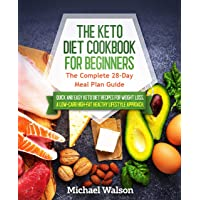The Keto Diet Cookbook for Beginners: The Complete 28-Day Meal Plan Guide. Quick...