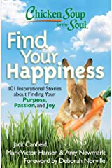 Chicken Soup for the Soul: Find Your Happiness: 101 Inspirational Stories about Finding Your Purpose, Passion, and Joy (Chicken Soup for the Soul (Quality Paper)) Paperback
