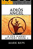 ADIÓS ÁNGEL (ZEB HANKS: SMALL TOWN SHERIFF BIG TIME TROUBLE Book 3)
