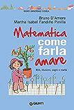 Matematica: come farla amare: Miti, illusioni, sogni e realtà
