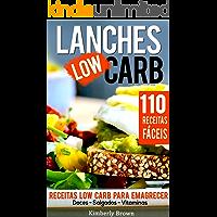Lanches Low Carb - 110 receitas fáceis: Receitas Low Carb para Emagrecer - Doces, Salgados, Vitaminas