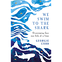 We Swim to the Shark: Overcoming fear one fish at a time