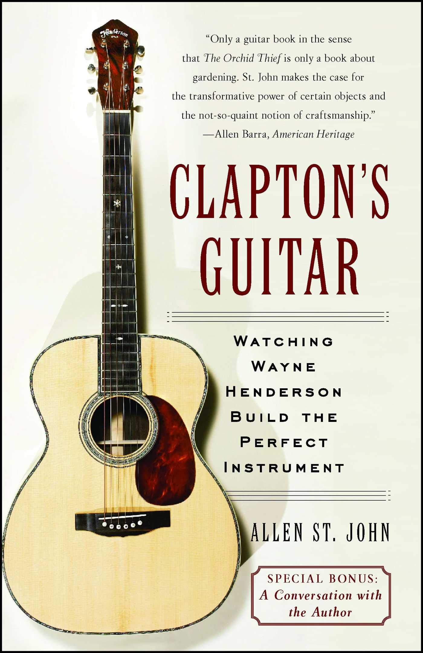 Claptons Guitar: Watching Wayne Henderson Build the Perfect ...