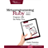 Metaprogramming Ruby 2: Program Like the Ruby Pros (Facets of Ruby)