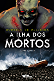 A ilha dos mortos (As Crônicas dos Mortos)