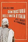 Controstoria dell'unità d'Italia: Fatti e misfatti del Risorgimento