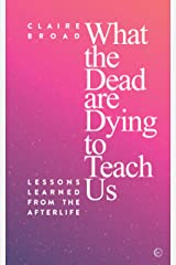 What the Dead are Dying to Teach Us Kindle Edition