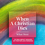 When A Christian Dies: 26 Q&A About Heaven (After Life)