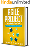 Agile Project Management: The Ultimate Intermediate Guide to Learn Agile Project Management Step by Step