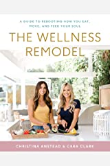 The Wellness Remodel: A Guide to Rebooting How You Eat, Move, and Feed Your Soul Kindle Edition
