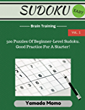 Sudoku: Brain Training Vol. 1: 500 Puzzles Of Beginner Level Good Practice For A Starter! EASY LEVEL (English Edition)