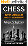 Chess: Tactics & Openings To Dominate Your Opponent - Suitable For Beginners - Including Diagrams & Images (Chess Openings, Chess Tactics, Checkers, Board ... Chess Patterns, Checkmate, Puzzles & Games)