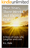 Nine Years, Three Weeks and Three Days: A Story of Love, Life, Laughter and Loss