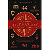 The Book of Self Mastery Quotes: Timeless Words of Wisdom About Knowing, Changing, and Mastering Yourself (English…