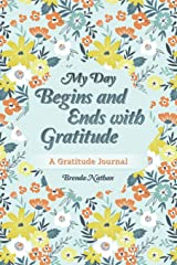 My Day Begins and Ends with Gratitude: A Gratitude Journal Paperback