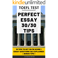 How to get a 30/30 Perfect Score on TOEFL IBT WRITING SECTION - 10 Powerful Tips, Tricks and Effective techniques + more!: QUESTIONS 1&2 + *BONUS* TIPS ... OVERALL TOEFL SCORE (English Edition)