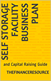Self Storage Facility Business Plan: and Capital Raising Guide