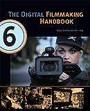 The Digital Filmmaking Handbook, Sixth Edition: Digital version (English Edition)