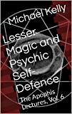 Lesser Magic and Psychic Self-Defence: The Apophis Lectures, Vol. 6