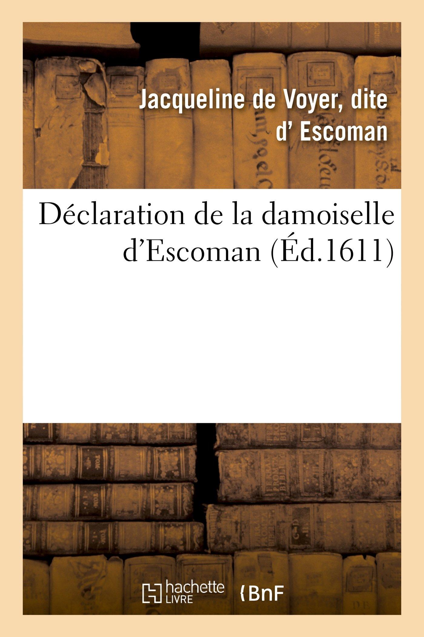 Download Déclaration damoiselle d'Escoman sur intentions, actions du cruel parricide commis personne du Roy (Histoire) (French Edition) PDF